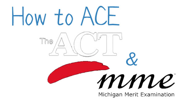 How to ACE the ACT and MME